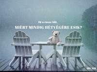 Itt a rossz idő, miért mindig hétvégére esik?
